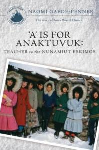 'A' is for Alaska: Teacher to the Nunamiut Eskimos -- Anna Bortel's story.